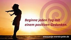 Beginne jeden Tag mit einem positiven Gedanken.